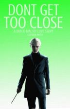 Don't Get Too Close (Draco Malfoy Fanfiction) by corinneperryx