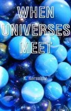 When Universes Meet by Korsakov