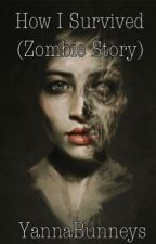 How I Survived (Zombie Story) by YannaMae90