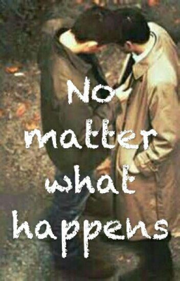 No Matter What Happens!  SPN - Fanfiction ( DESTIEL )