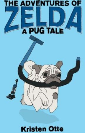 The Adventures of Zelda: A Pug Tale by KristenOtte