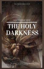 The Holy Darkness by HatredRilvelt