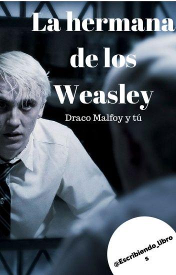 La hermana de los Weasley: Draco y Tú