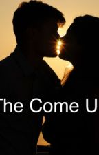 The Come Up (Love Story) by JazzyJ2002