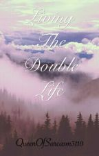 Living The Double Life [ON HOLD] by QueenOfSarcasm3110