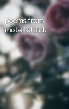 poems from motel island. by TheInfinitePoet