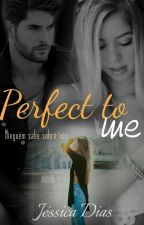 Perfect To Me - Livro 5 by _Jessycka_