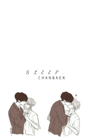Sleep. |Chanbaek|Baekyeol|