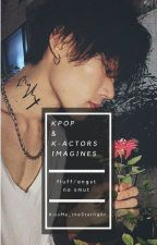 Kpop&K-Actors Imagines [Requests CLOSED] by KissMe_theStarlight