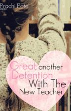 Great, Another Detention With the New Teacher by prachiministries
