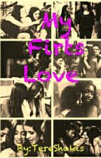 My First Love [Camren Fanfic]-PAUSADA- by TereShakis