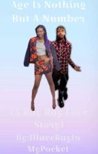 Age Is Nothing But A Number ( A Ray Ray Love Story ) by IHaveRayInMyPocket