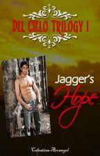 Del Cielo Trilogy 1: Jagger's Hope by SelenaArchangel