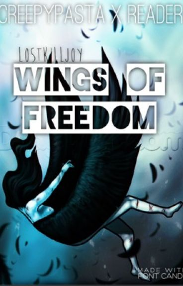 Wings of Freedom Creepypasta X Reader