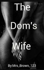 The Dom's Wife (Triology)(2016) by Mrs_Brown_123
