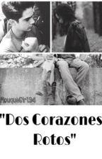 """""""Dos Corazones Rotos""""/Jos Canela {TERMINADA} by mouquegirl94"""