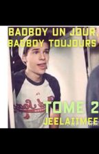 Badboy un jour, badboy toujours [ tome 2 ] by jeelaiimee