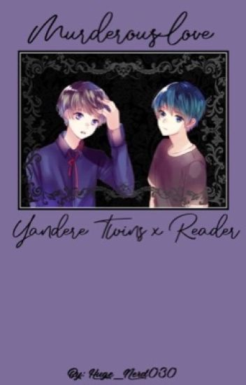 Yandere! Twins X reader (ON TEMPORARY HIATUS)