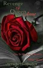 Revenge Of Queen Anne by XxDarkerThanBlackxX