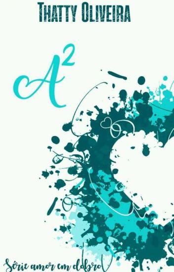 A² - Série: Amor Em Dobro - Livro 01