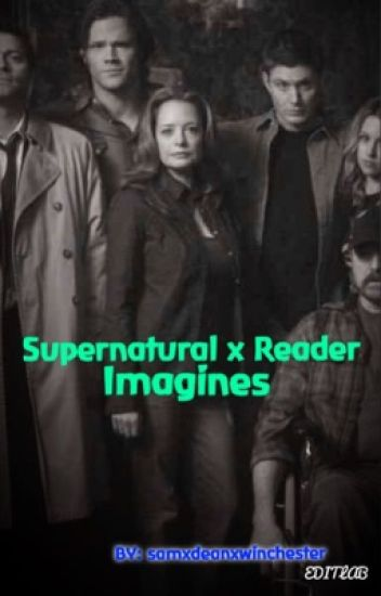 Supernatural x Reader Imagines - a v e - Wattpad