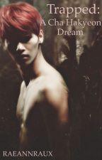 Trapped: A Cha Hakyeon Dream by raeannraux