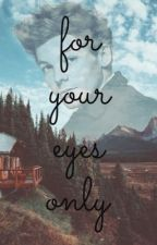 For your eyes only by Angelwrtr
