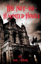 The Not-So-Haunted House by propitious_humanoid