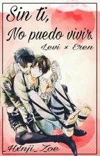 Sin ti, No puedo vivir..[Levi × Eren] by Hanji-san0w0