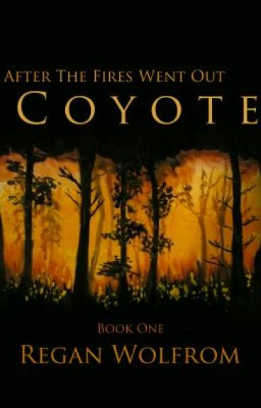 After The Fires Went Out: Coyote - Chapter 1 by ReganWolfrom
