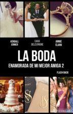 """LA BODA"" (ENAMORADA DE MI MEJOR AMOGA 2) by flash_back"