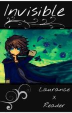 Invisible {A Laurance X Reader Story} by heyitskodaxx