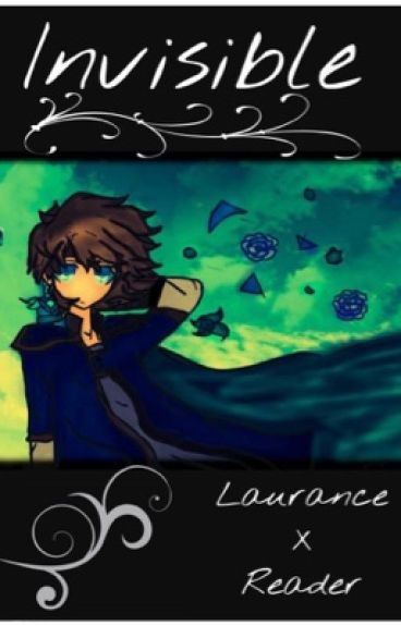 Invisible {A Laurance X Reader Story}