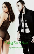 Falling For A Nerd (ON HOLD) by SierraLeone__