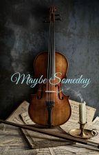 Maybe Someday by LordGaurav
