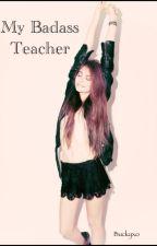 My Badass Teacher by buckyxo