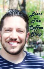 Bless The Coffee Shop  by JokersAreLife