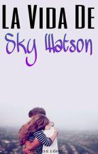 La Vida De Sky Watson [Sin Editar] by GnesisLpez893