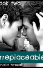 Book Two : Irreplaceable - BOYxBOY by IAmTheGoddamnWalrus