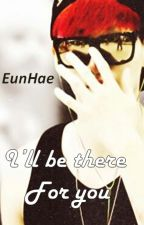 I'll be there for you {EunHae} by Misakichi-senpai