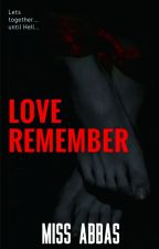 Love Remember by MissAbbas94