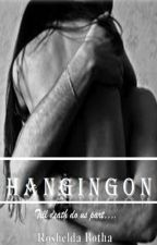 Hanging on, Till Death do us part... by Rosheldabotha