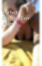 Perfect Disaster Ever After by vintay