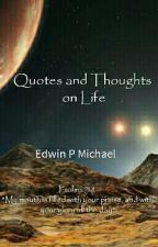 Quotes And Thoughts On Life by EdwinPMichael