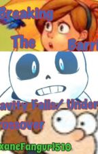 Breaking the Barrier: The Sequel to a Gravity Falls/ Undertale Fanfiction by PixaneFangurl510