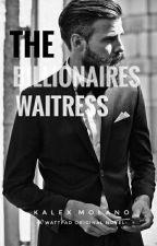 The Billionaires Waitress  by kalexmolano