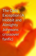 The Only Exception (A Hobbit and Almighty Johnsons crossover fanfic) by SamuraiGrl89