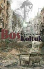 BOŞ KOLTUK by soluk_papatya