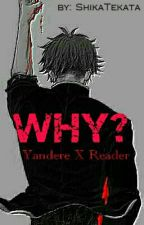 Why? Yandere X Reader by fairyjascha