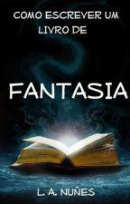 Como Escrever um Livro de Fantasia by LucasAmaral7